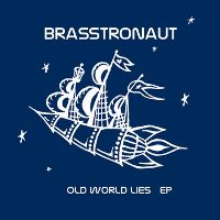 Brasstronaut -- Old World Lies EP