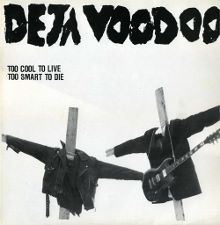 Deja Voodoo - Too Cool to Live Too Smart to Die - mini LP