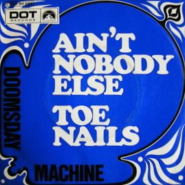 Doomsday Machine - Ain't Nobody Else / Toe Nails - 7