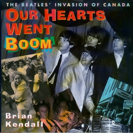 Brian Kendall - Our Hearts Went Boom (The Beatles Invasion of Canada)