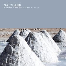 Saltland -- I Thought It Was Us But It Was All of Us