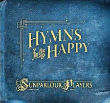 The Sunparlour Players -- Hymns for the Happy