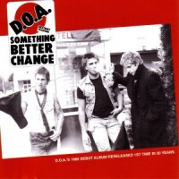 D.O.A. -- Something Better Change